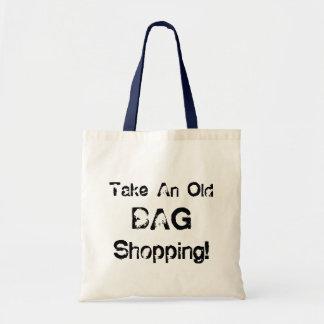 Funny tote bag take an old bag shopping, gift