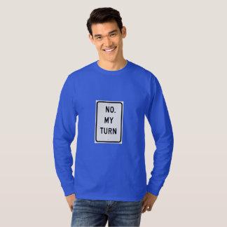 Funny traffic sign shirt - No. My Turn