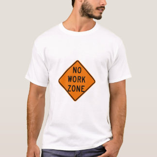 Funny traffic sign shirt - No Work Zone