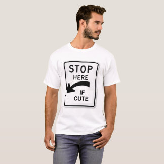 Funny traffic sign shirt - Stop here if cute