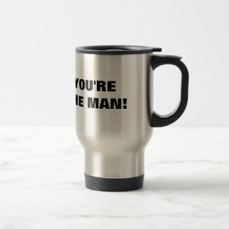 Funny travel mug for men | You're the man!