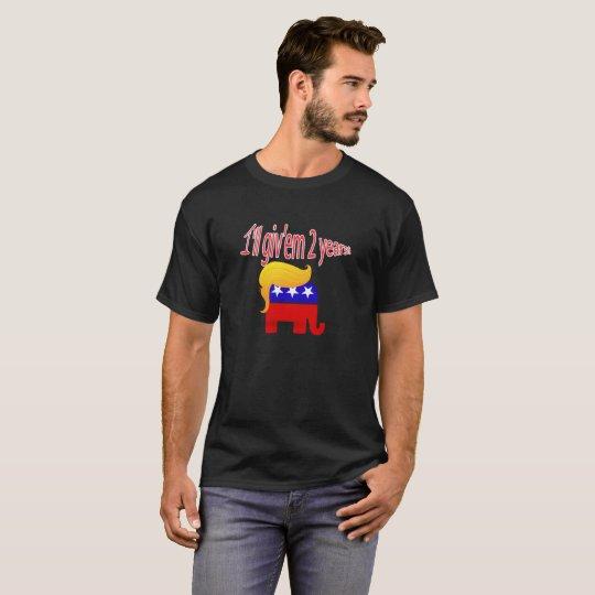 Funny Trump - I'll Give Him 2 Years! T-Shirt