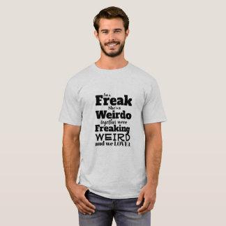 Funny Tshirt I'm a Freak She a Weirdo & We Love It