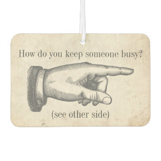 "Funny Vintage ""How do you keep someone busy?"" joke Car Air Freshener"