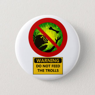 Funny Warning Do Not Feed The Trolls Sign 2 Inch Round Button