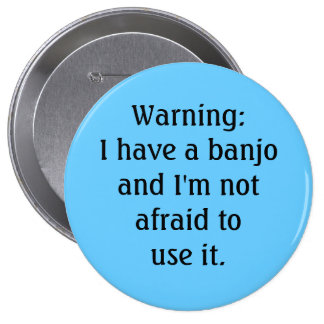 Funny - Warning: I have a banjo... 4 Inch Round Button