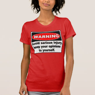 Funny Warning Sign, Keep Your Opinions To Yourself T-Shirt