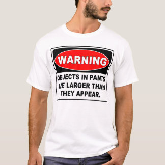 Funny Warning Sign: OBJECTS IN PANTS T-Shirt