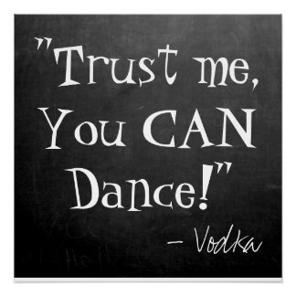 """Funny Wedding Sign-""""Trust me, You CAN Dance,Vodka"""" Perfect Poster"""