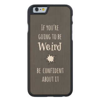 Funny Weird Quote Carved Maple iPhone 6 Case