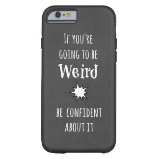 Funny Weird Quote Tough iPhone 6 Case
