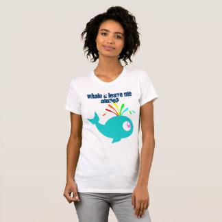 Funny Whale U Leave Me Alone? T-Shirt