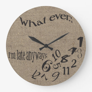 Funny Whatever I'm Late Burlap Clock