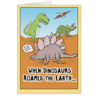 Funny When Dinosaurs Roamed Earth birthday card