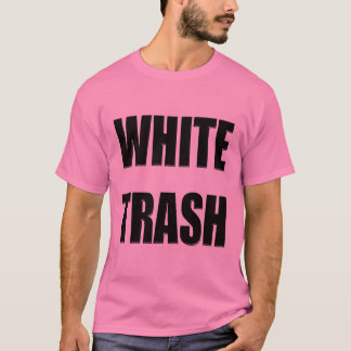 Funny White Trash T-shirts Gifts