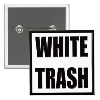 Funny White Trash T-shirts Gifts 2 Inch Square Button