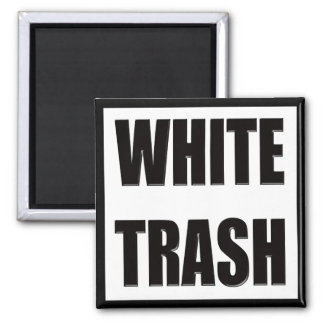 Funny White Trash T-shirts Gifts Refrigerator Magnets