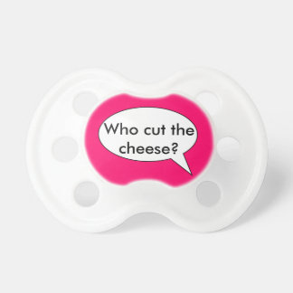 """Funny """"Who Cut The Cheese?"""" Pacifier Design"""