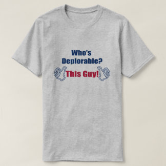 Funny| Who's Deplorable | This Guy | Political T-Shirt