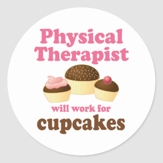 Funny Will Work for Cupcakes Physical Therapist Round Sticker