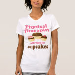 Funny Will Work for Cupcakes Physical Therapist T-shirt