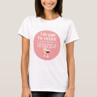 Funny Wine Quote - I drink wine in yoga pants T-Shirt