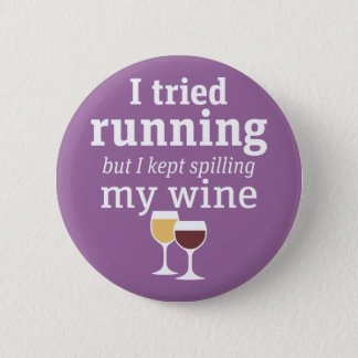 Funny Wine Quote - I tried running - kept spilling 2 Inch Round Button