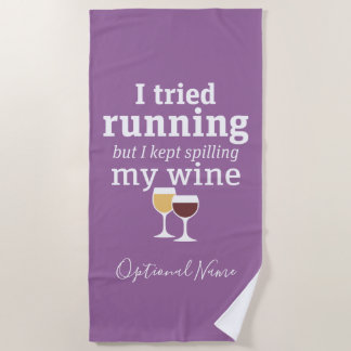 Funny Wine Quote - I tried running - kept spilling Beach Towel