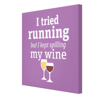 Funny Wine Quote - I tried running - kept spilling Canvas Print
