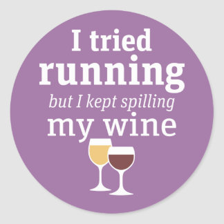 Funny Wine Quote - I tried running - kept spilling Classic Round Sticker