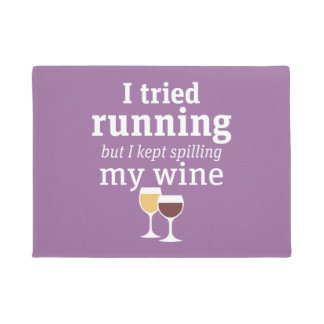 Funny Wine Quote - I tried running - kept spilling Doormat