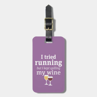 Funny Wine Quote - I tried running - kept spilling Luggage Tag