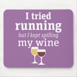 Funny Wine Quote - I tried running - kept spilling Mouse Pad