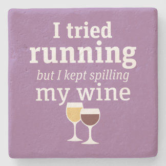 Funny Wine Quote - I tried running - kept spilling Stone Coaster