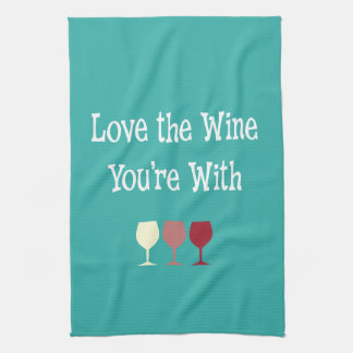 Funny wine saying Love the Wine You're With Kitchen Towel