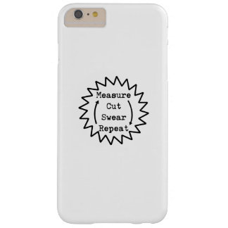 Funny  Woodworker Measure Cut Swear Repeat Barely There iPhone 6 Plus Case