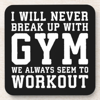 Funny Workout Saying, I'll Never Break Up With Gym Coaster