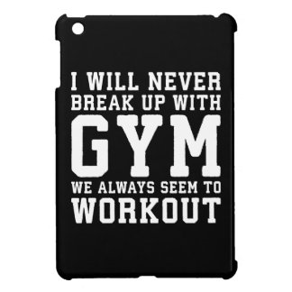Funny Workout Saying, I'll Never Break Up With Gym iPad Mini Cases