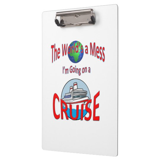 Funny Worlds a Mess Go Cruise Clipboard
