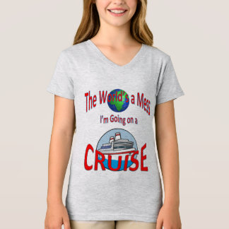 Funny Worlds a Mess Go Cruising T-Shirt