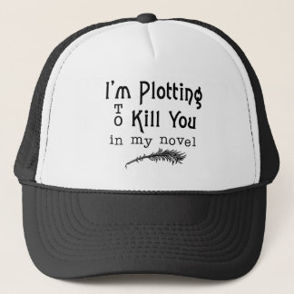 Funny Writing Plotting to Kill You Writers Trucker Hat