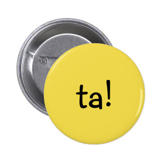 Funny Yellow ta!,  text message, short for thanks. 2 Inch Round Button