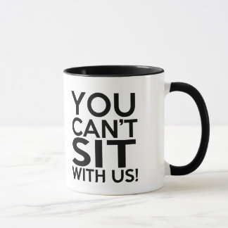Funny You Can't Sit with us Mug