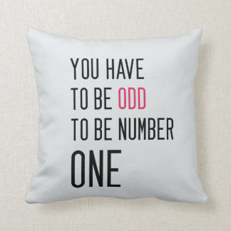 Funny You have to be odd to be number one Throw Pillow