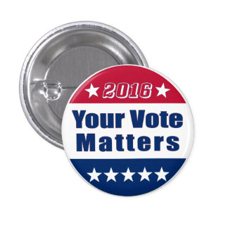 Funny | Your Vote Matters| Election 2016 1 Inch Round Button
