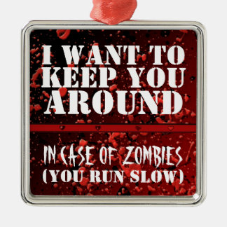Funny Zombie Apocalyptic I Want to Keep You Around Silver-Colored Square Ornament