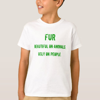 Fur, Beautiful on Animals, Ugly on People T-Shirt