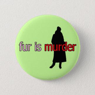 Fur is Murder 2 Inch Round Button