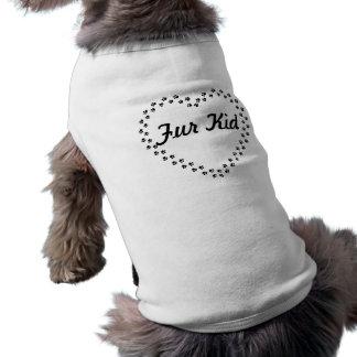 Fur Kid T-shirt for you fur babies.