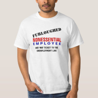 Furloughed - Non-EssentialEmployee T-Shirt